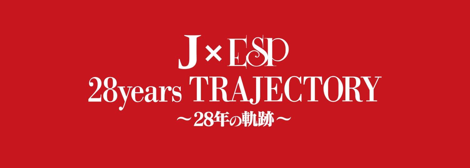 J×ESP 28years TRAJECTORY~28年の軌跡~